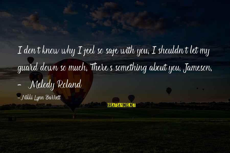 Feel So Let Down Sayings By Nikki Lynn Barrett: I don't know why I feel so safe with you. I shouldn't let my guard