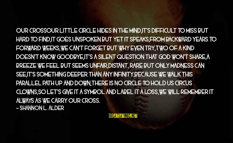 Feel So Let Down Sayings By Shannon L. Alder: Our CrossOur little circle hides in the mind,It's difficult to miss but hard to find,It