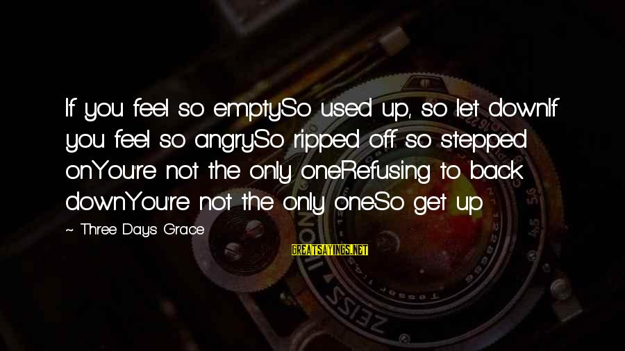 Feel So Let Down Sayings By Three Days Grace: If you feel so emptySo used up, so let downIf you feel so angrySo ripped