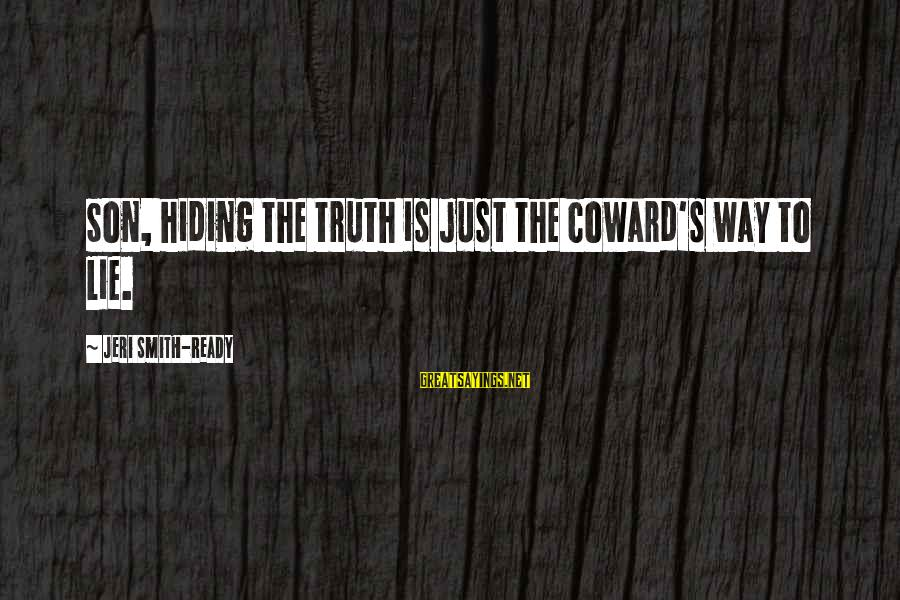 Feeling Binata Sayings By Jeri Smith-Ready: Son, hiding the truth is just the coward's way to lie.