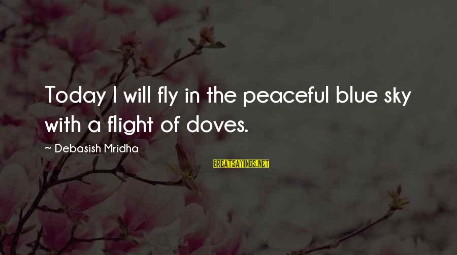 Feeling Blue Today Sayings By Debasish Mridha: Today I will fly in the peaceful blue sky with a flight of doves.