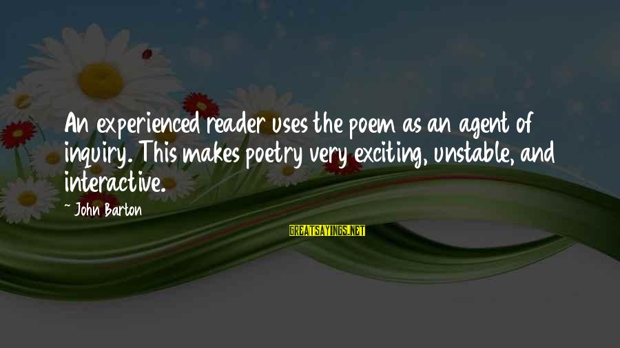 Feeling Bored And Lonely Sayings By John Barton: An experienced reader uses the poem as an agent of inquiry. This makes poetry very
