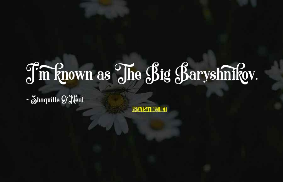 Feeling Bored And Lonely Sayings By Shaquille O'Neal: I'm known as The Big Baryshnikov.