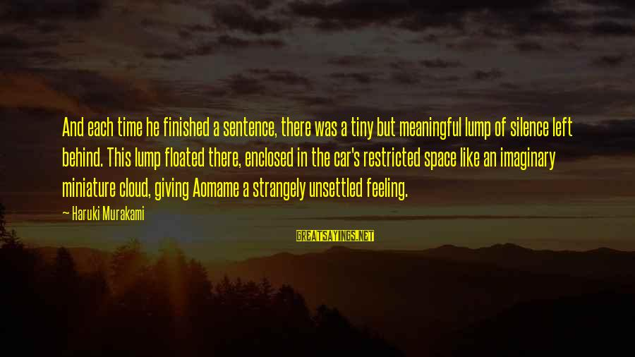 Feeling Enclosed Sayings By Haruki Murakami: And each time he finished a sentence, there was a tiny but meaningful lump of