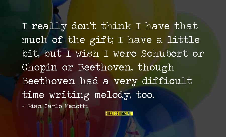 Feeling Hurt And Confused Sayings By Gian Carlo Menotti: I really don't think I have that much of the gift; I have a little