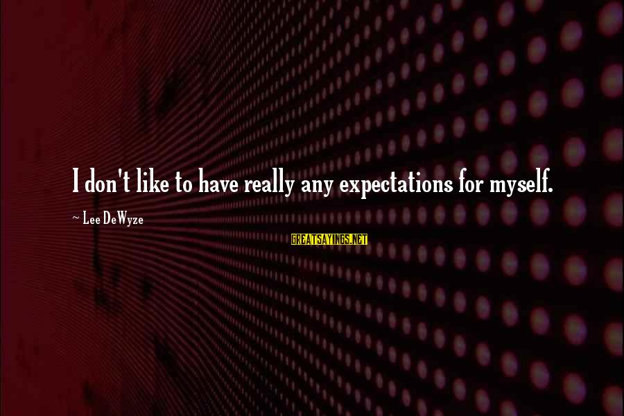 Feeling Hurt And Confused Sayings By Lee DeWyze: I don't like to have really any expectations for myself.
