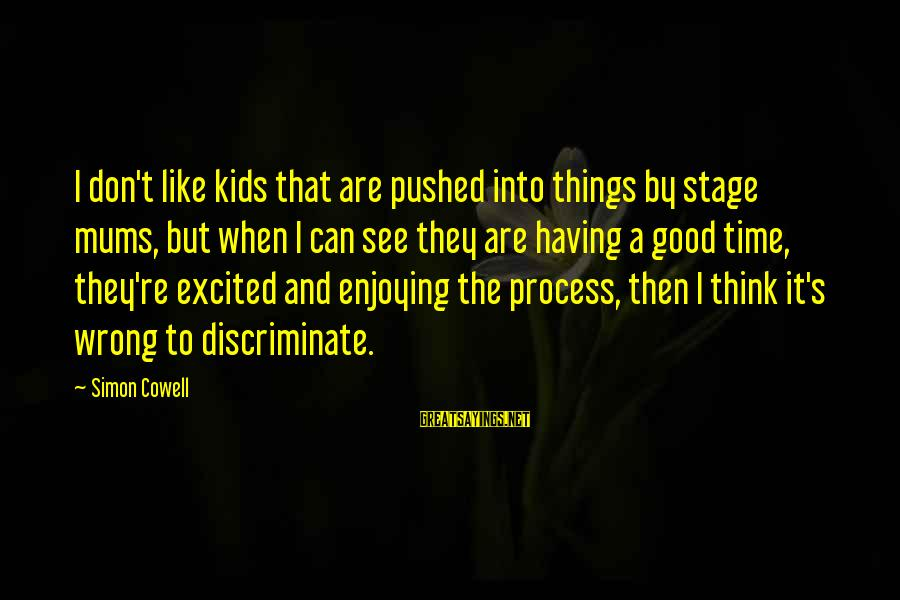 Feeling Hurt And Confused Sayings By Simon Cowell: I don't like kids that are pushed into things by stage mums, but when I