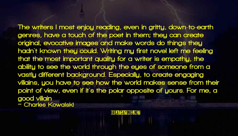 Feeling Important To Someone Sayings By Charles Kowalski: The writers I most enjoy reading, even in gritty, down-to-earth genres, have a touch of