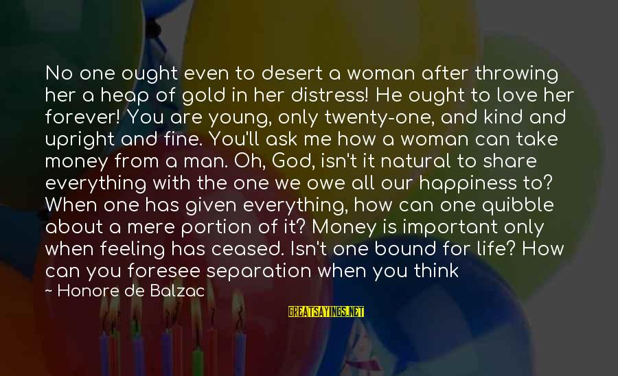 Feeling Important To Someone Sayings By Honore De Balzac: No one ought even to desert a woman after throwing her a heap of gold