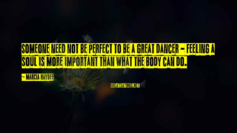 Feeling Important To Someone Sayings By Marcia Haydee: Someone need not be perfect to be a great dancer - feeling a soul is