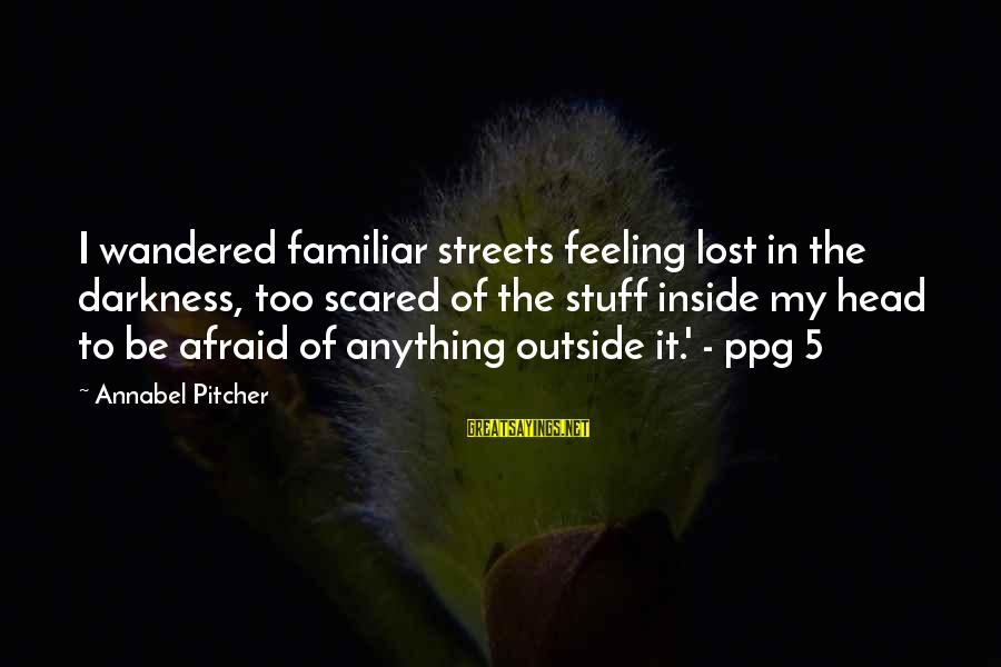 Feeling Lost Inside Sayings By Annabel Pitcher: I wandered familiar streets feeling lost in the darkness, too scared of the stuff inside