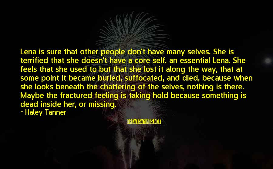 Feeling Lost Inside Sayings By Haley Tanner: Lena is sure that other people don't have many selves. She is terrified that she