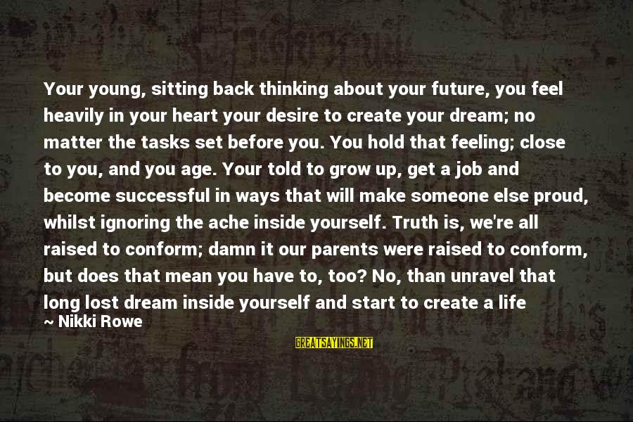 Feeling Lost Inside Sayings By Nikki Rowe: Your young, sitting back thinking about your future, you feel heavily in your heart your