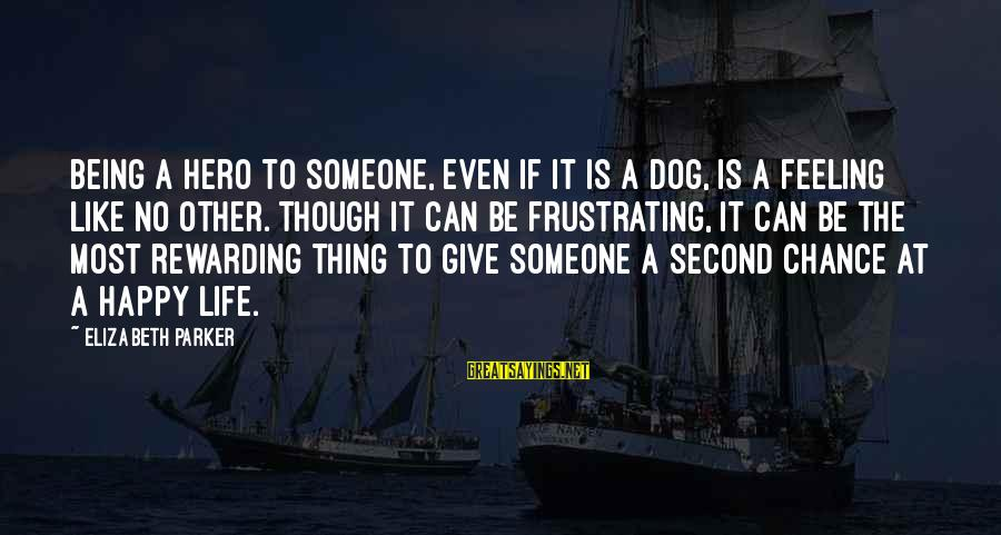 Feeling Second Best Sayings By Elizabeth Parker: Being a hero to someone, even if it is a dog, is a feeling like