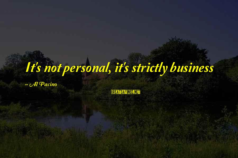 Feeling Things Deeply Sayings By Al Pacino: It's not personal, it's strictly business