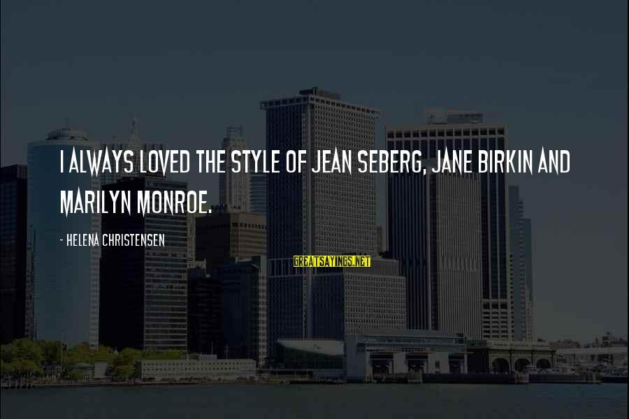 Feeling Things Deeply Sayings By Helena Christensen: I always loved the style of Jean Seberg, Jane Birkin and Marilyn Monroe.
