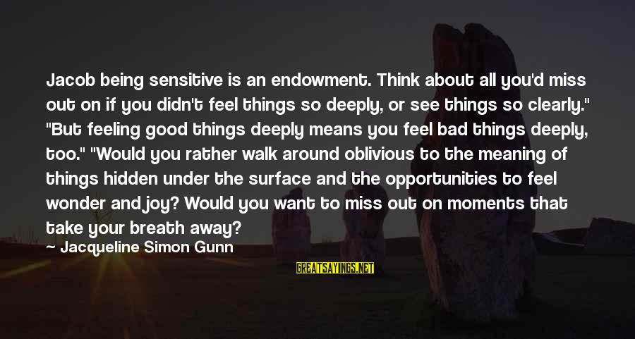 Feeling Things Deeply Sayings By Jacqueline Simon Gunn: Jacob being sensitive is an endowment. Think about all you'd miss out on if you