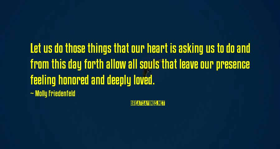 Feeling Things Deeply Sayings By Molly Friedenfeld: Let us do those things that our heart is asking us to do and from