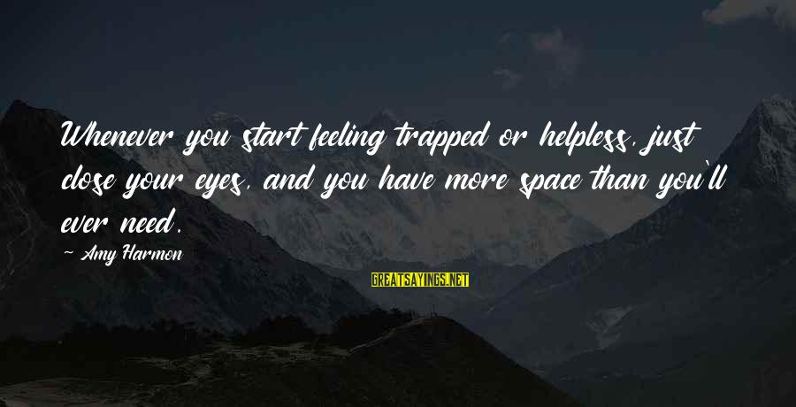 Feeling Trapped Sayings By Amy Harmon: Whenever you start feeling trapped or helpless, just close your eyes, and you have more