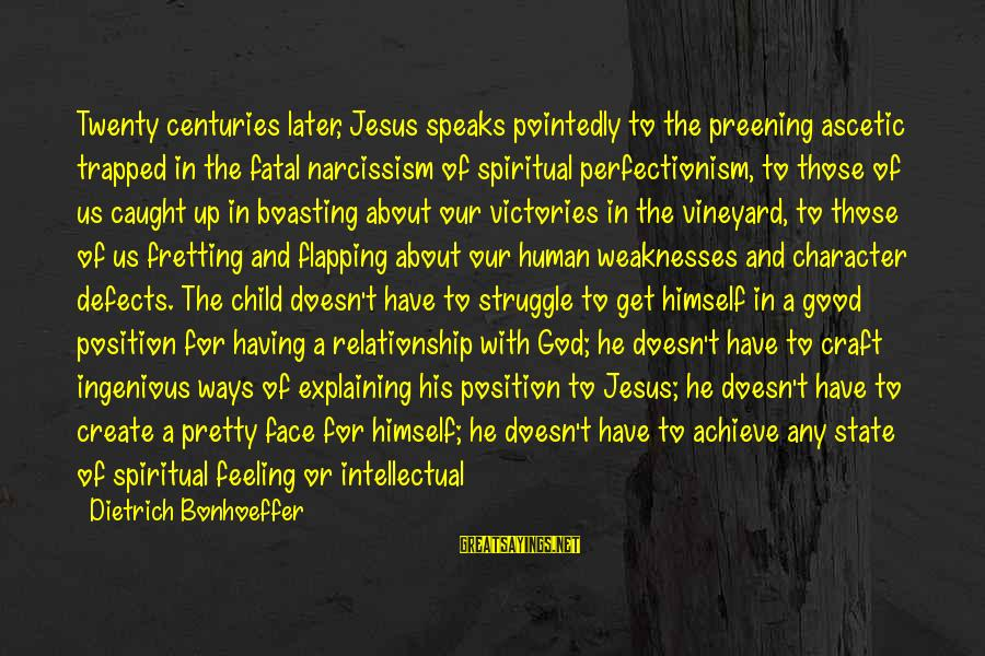 Feeling Trapped Sayings By Dietrich Bonhoeffer: Twenty centuries later, Jesus speaks pointedly to the preening ascetic trapped in the fatal narcissism
