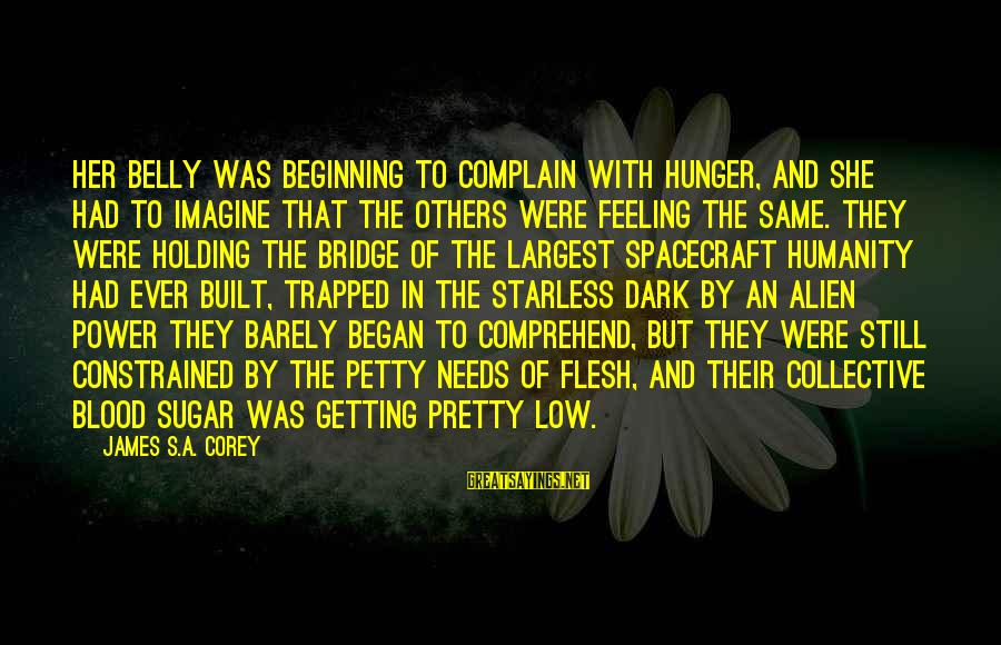 Feeling Trapped Sayings By James S.A. Corey: Her belly was beginning to complain with hunger, and she had to imagine that the