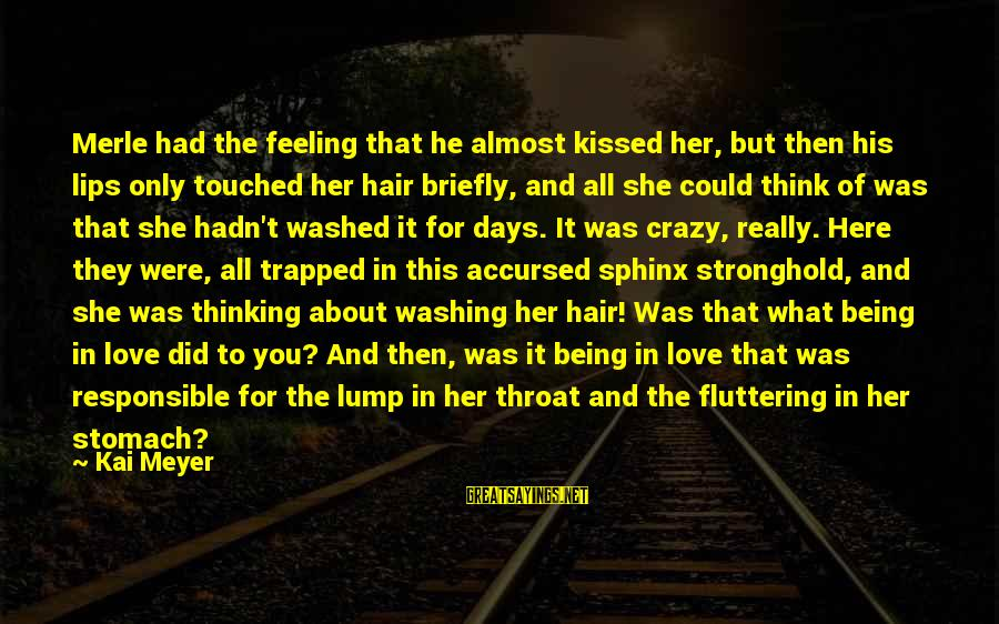 Feeling Trapped Sayings By Kai Meyer: Merle had the feeling that he almost kissed her, but then his lips only touched