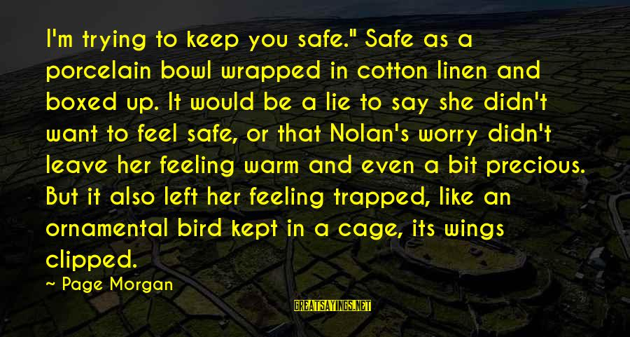 """Feeling Trapped Sayings By Page Morgan: I'm trying to keep you safe."""" Safe as a porcelain bowl wrapped in cotton linen"""