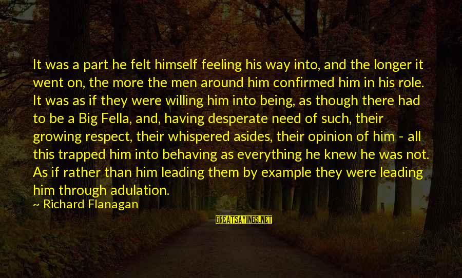 Feeling Trapped Sayings By Richard Flanagan: It was a part he felt himself feeling his way into, and the longer it