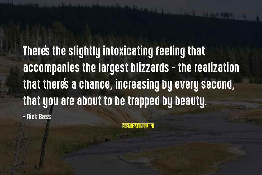 Feeling Trapped Sayings By Rick Bass: There's the slightly intoxicating feeling that accompanies the largest blizzards - the realization that there's