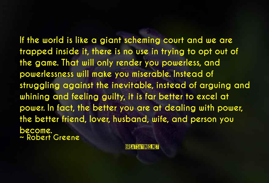 Feeling Trapped Sayings By Robert Greene: If the world is like a giant scheming court and we are trapped inside it,
