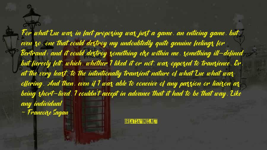 Feelings Alone Sayings By Francoise Sagan: For what Luc was in fact proposing was just a game, an enticing game, but,