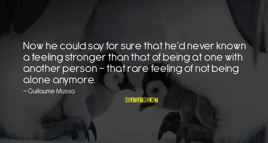 Feelings Alone Sayings By Guillaume Musso: Now he could say for sure that he'd never known a feeling stronger than that