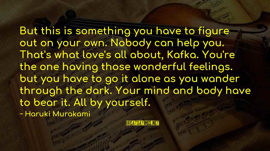Feelings Alone Sayings By Haruki Murakami: But this is something you have to figure out on your own. Nobody can help