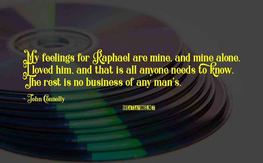 Feelings Alone Sayings By John Connolly: My feelings for Raphael are mine, and mine alone. I loved him, and that is