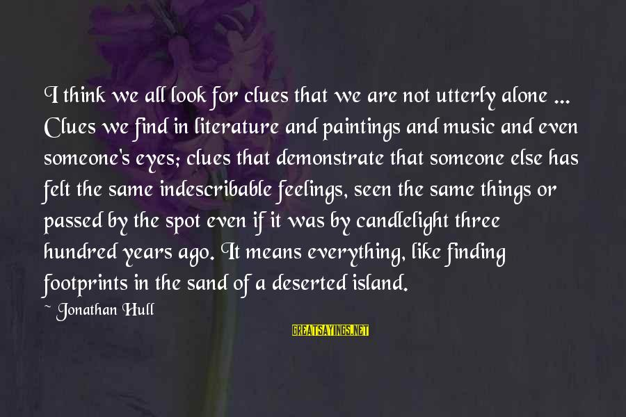 Feelings Alone Sayings By Jonathan Hull: I think we all look for clues that we are not utterly alone ... Clues