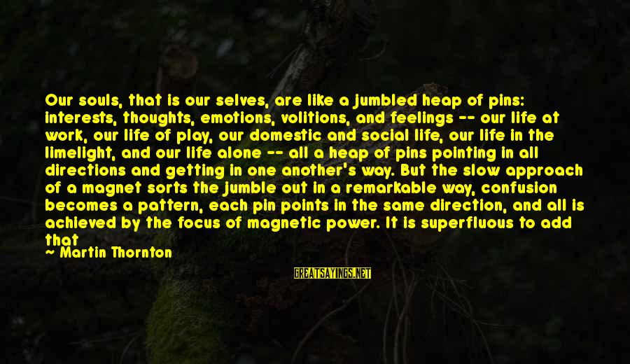 Feelings Alone Sayings By Martin Thornton: Our souls, that is our selves, are like a jumbled heap of pins: interests, thoughts,