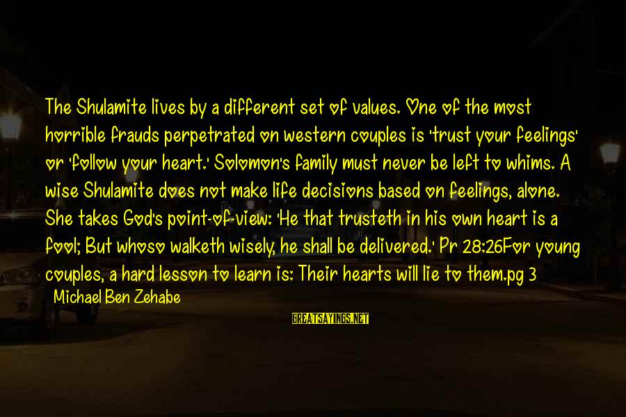 Feelings Alone Sayings By Michael Ben Zehabe: The Shulamite lives by a different set of values. One of the most horrible frauds