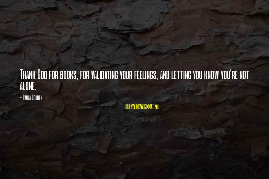 Feelings Alone Sayings By Paula Gruben: Thank God for books, for validating your feelings, and letting you know you're not alone.