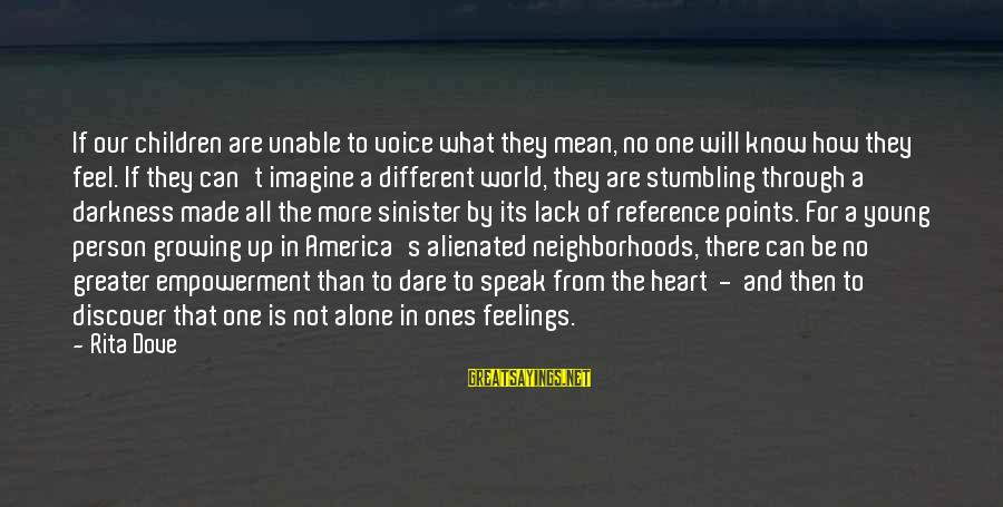 Feelings Alone Sayings By Rita Dove: If our children are unable to voice what they mean, no one will know how