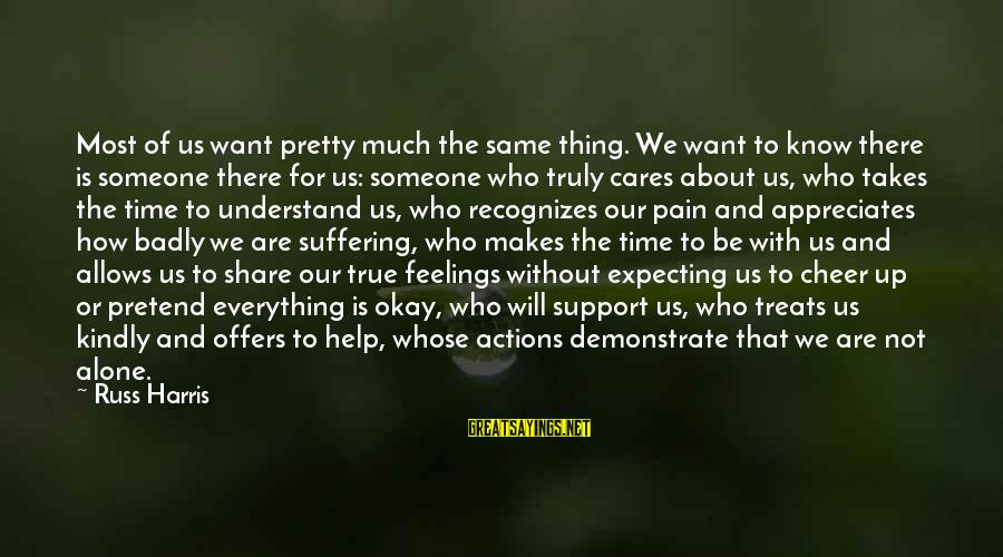 Feelings Alone Sayings By Russ Harris: Most of us want pretty much the same thing. We want to know there is