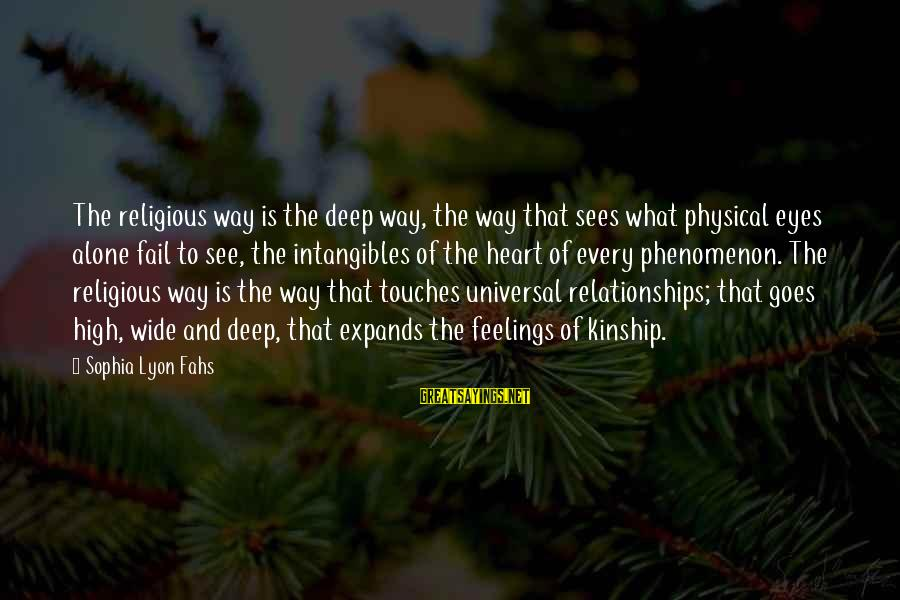 Feelings Alone Sayings By Sophia Lyon Fahs: The religious way is the deep way, the way that sees what physical eyes alone