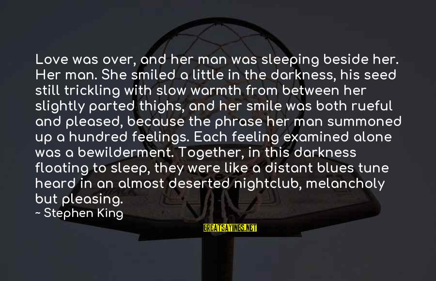 Feelings Alone Sayings By Stephen King: Love was over, and her man was sleeping beside her. Her man. She smiled a