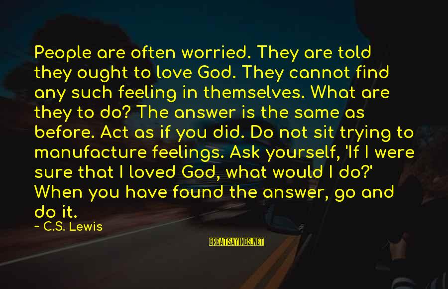 Feelings Not The Same Sayings By C.S. Lewis: People are often worried. They are told they ought to love God. They cannot find