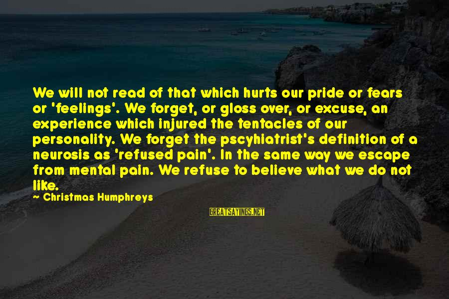 Feelings Not The Same Sayings By Christmas Humphreys: We will not read of that which hurts our pride or fears or 'feelings'. We