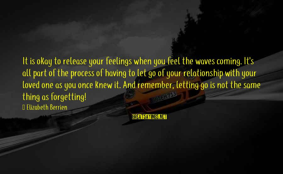 Feelings Not The Same Sayings By Elizabeth Berrien: It is okay to release your feelings when you feel the waves coming. It's all