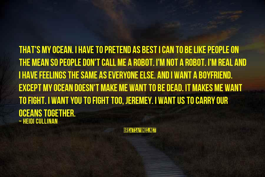 Feelings Not The Same Sayings By Heidi Cullinan: That's my ocean. I have to pretend as best I can to be like people