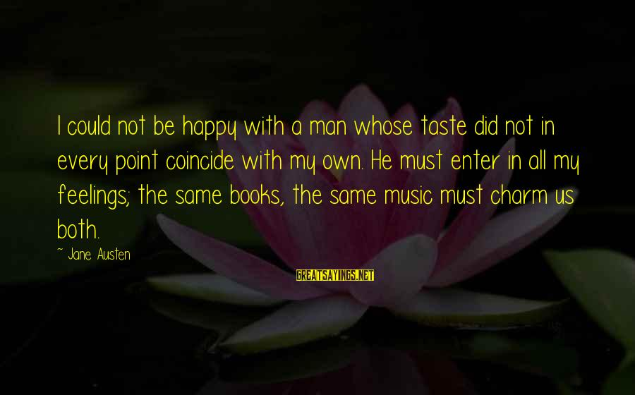 Feelings Not The Same Sayings By Jane Austen: I could not be happy with a man whose taste did not in every point