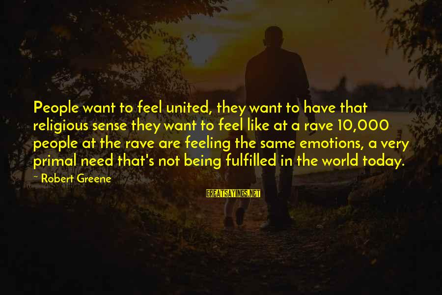 Feelings Not The Same Sayings By Robert Greene: People want to feel united, they want to have that religious sense they want to
