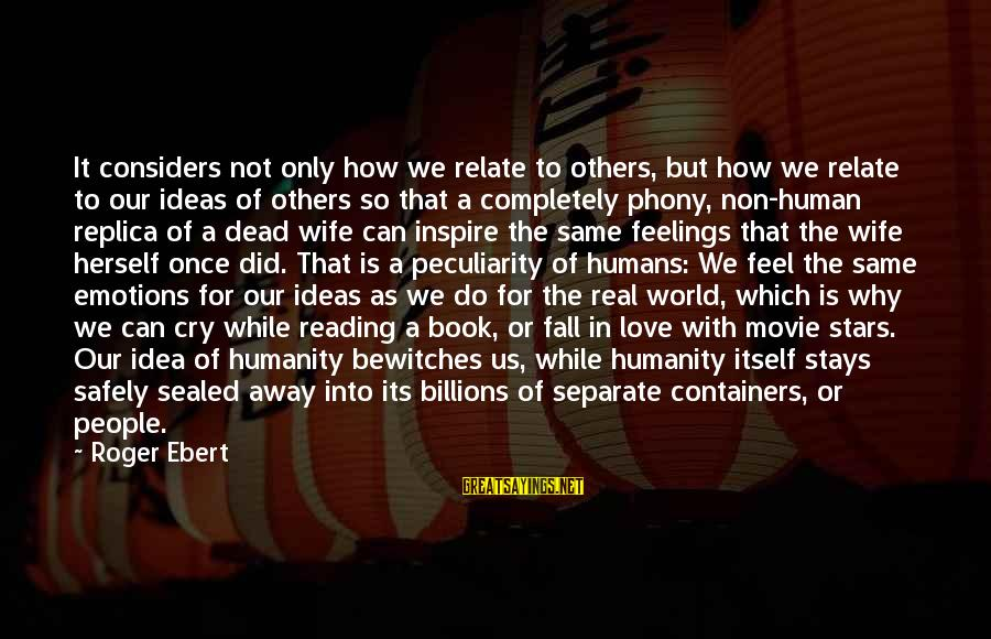 Feelings Not The Same Sayings By Roger Ebert: It considers not only how we relate to others, but how we relate to our