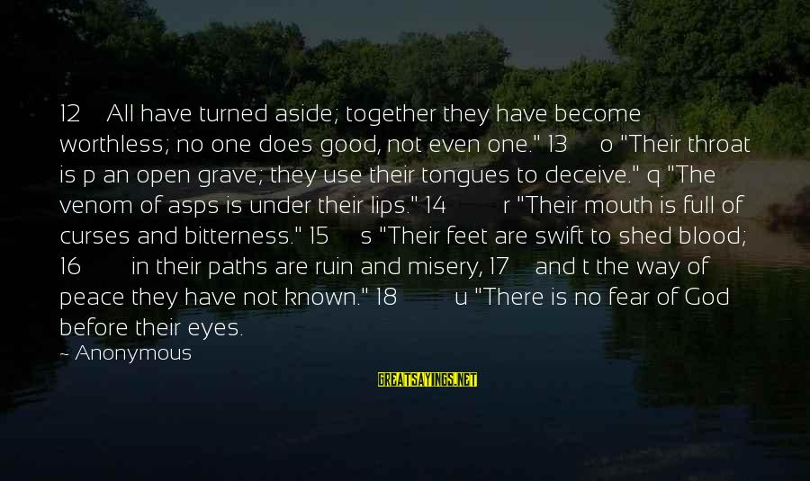 Feet And Paths Sayings By Anonymous: 12 All have turned aside; together they have become worthless; no one does good, not